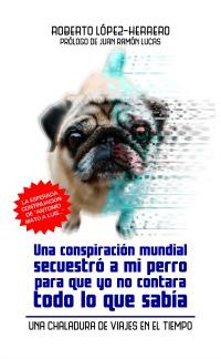 Una conspiración mundial secuestró a mi perro... por Roberto López-Herrero