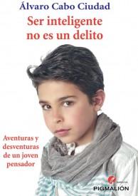 Ser inteligente no es un delito. Aventuras y desventuras de un joven pensador. por Álvaro Cabo Ciudad