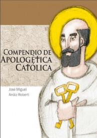 Compendio de Apologética Católica por José Miguel Arráiz