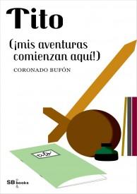 Tito (¡mis aventuras comienzan aquí!) por Coronado Bufón