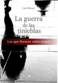 La guerra de las tinieblas, los que florecen sobre sangre por Luis Enrique Rimari Barrientos