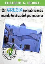 Sin Grecia no habría más mundo (civilizado) que recorrer por Elisabeth G. Iborra