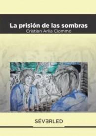 La prisión de las sombras por Cristian Arlia Ciommo