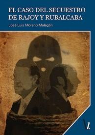 El caso del secuestro de Rajoy y Rubalcaba por José Luis Moreno malagón