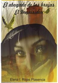 El abogado de las brujas...El inquisidor por Elena Ithaisa Rojas Plasencia