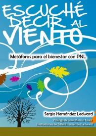 Escuché decir al viento - Metáforas para el bienestar con PNL por Sergio Hernández Ledward