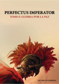 Perfectus Imperator. Tomo I: Guerra por la paz por Jacobo Fe Gismera
