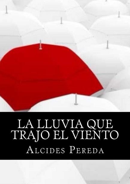 La Lluvia que trajo el Viento por Alcides Pereda