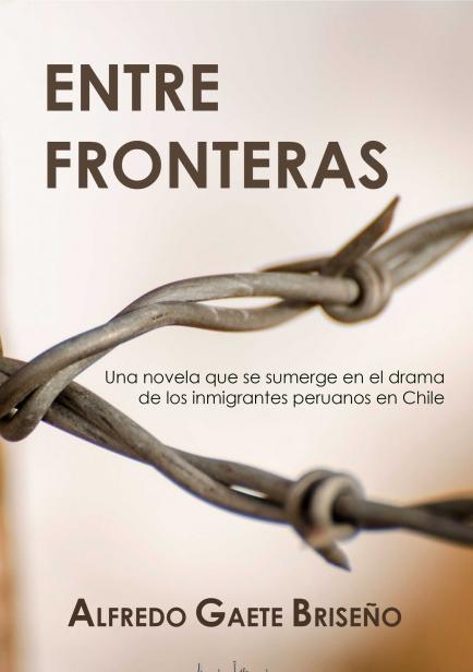 Entre Fronteras por Alfredo Gaete Briseño