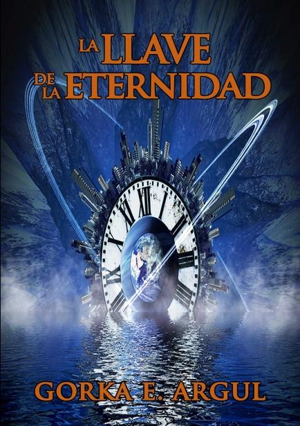 La llave de la eternidad por Gorka E. Argul