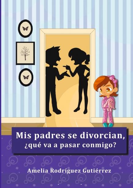 Mis padres se divorcian, ¿qué va a pasar conmigo? por Amelia Rodríguez Gutiérrez