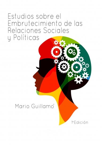 Estudios sobre el Embrutecimiento de las Relaciones Sociales y Políticas por Mario Guillamó Román