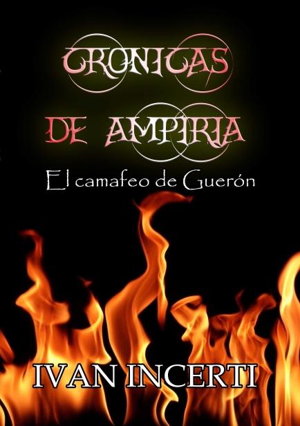 Crónicas de Ampiria: El camafeo de Guerón por Iván Incerti Morales