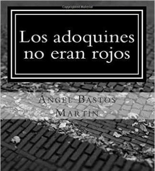 PORTADA DE LA NOVELA: Los adoqiunes no eran rojos