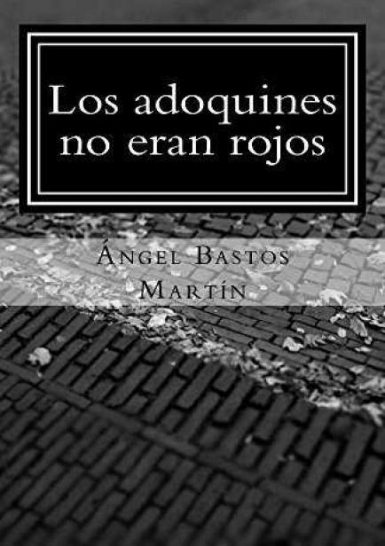 Los adoquines no eran rojos por Ángel Bastos Martin