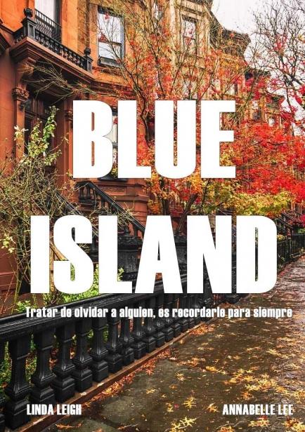 También te puede interesar: Blue Island: Tratar de olvidar a alguien, es recordarle para siempre