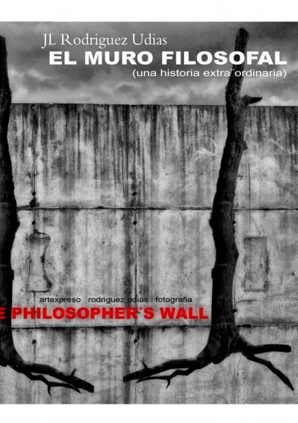 EL Muro Filosofal  (una historia extra¨ordinaria) por Jose Luis Rodriguez Udias