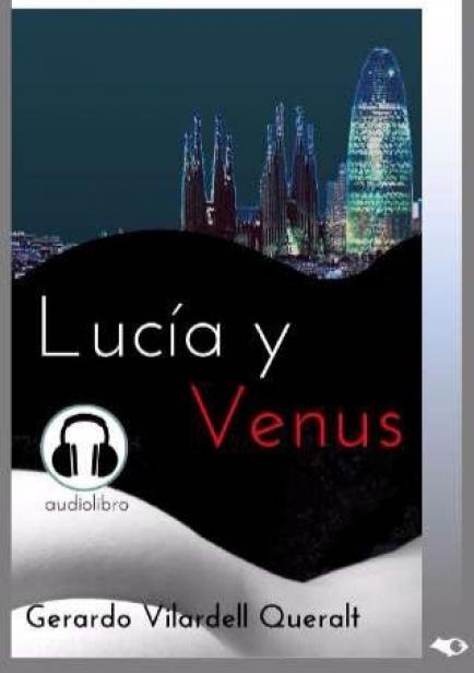Lucía y Venus (audiolibro) por Gerardo Vilardell Queralt
