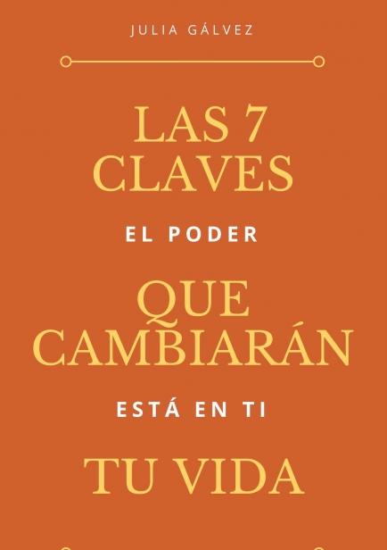Las 7 Claves que cambiarán tu vida por Julia Gálvez