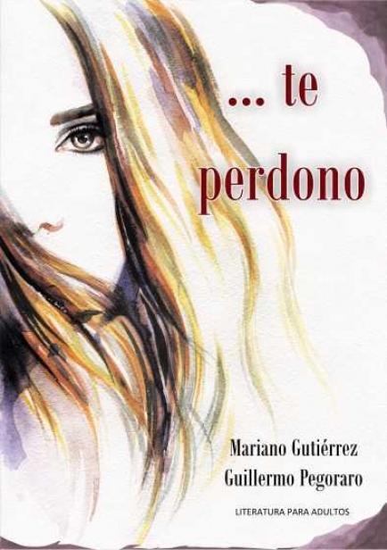 Te perdono por Guillermo Pegoraro