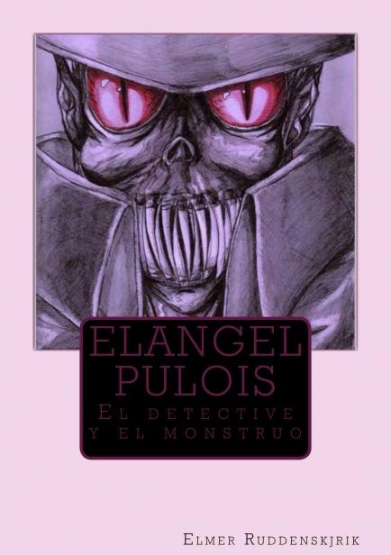 Elangel Pulois: el detective y el monstruo por Elmer Ruddenskjrik