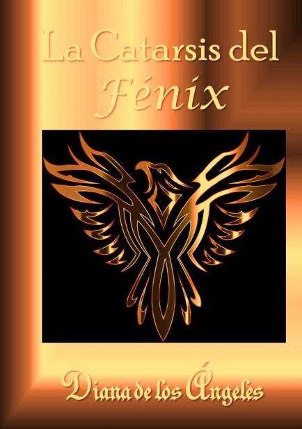 LA CATARSIS DEL FÉNIX por Diana de los ángeles