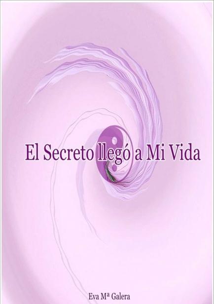 El Secreto llegó a Mi Vida por Eva Mª Galera