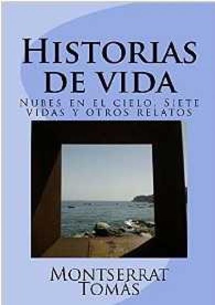 HISTORIAS DE VIDA - Nubes en el cielo, Siete vidas y otros relatos por Montserrat Tomás
