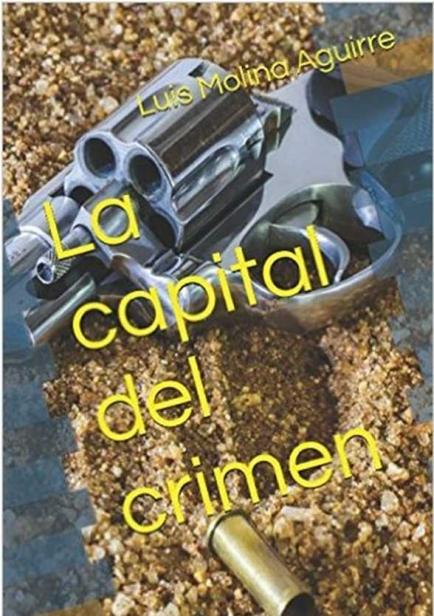 La capital del crimen por Luis Molina Aguirre