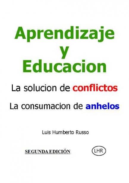 Aprendizaje y Educación. La solución de conflictos. La consumación de anhelos. por Luis Humberto Russo