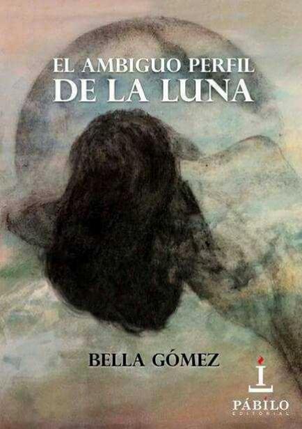 EL AMBIGUO PERFIL DE LA LUNA por Bella Gómez