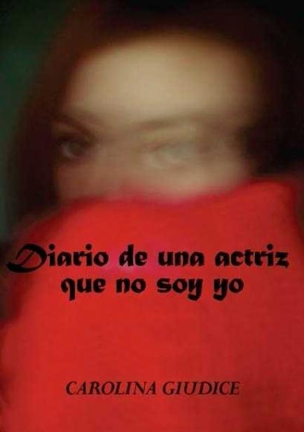 DIARIO DE UNA ACTRIZ QUE NO SOY YO por Carolina Giudice
