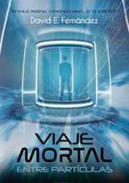 Viaje Mortal entre Particulas  por David Enrique Fernández