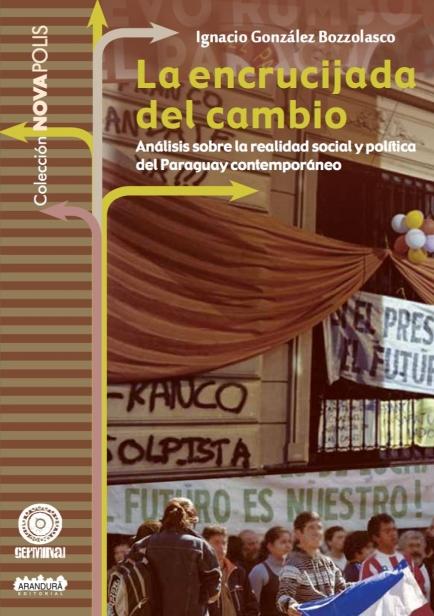 La encrucijada del cambio. Análisis sobre la realidad social y política del Paraguay contemporáneo por Ignacio González Bozzolasco