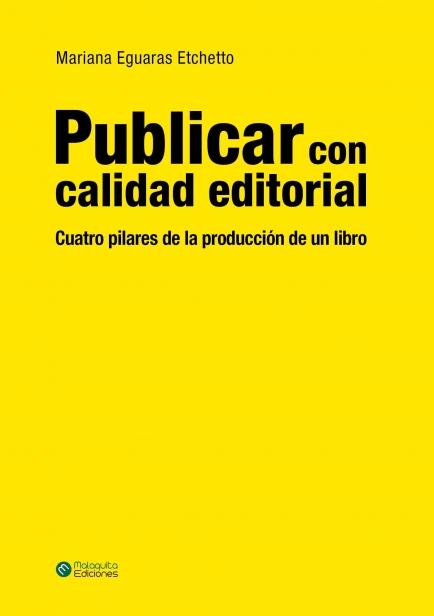 Publicar con calidad editorial  Cuatro pilares de la producción de un libro por Mariana Eguaras Etchetto