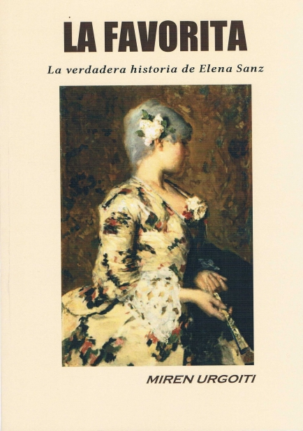 LA FAVORITA. La verdadera historia de Elena Sanz por MIREN URGOITI