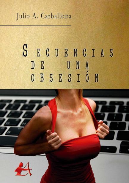Secuencias de una obsesión por Julio A. Carballeira