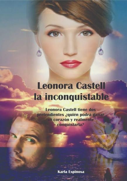LEONORA CASTELL, LA INCONQUISTABLE por Karla Espinosa