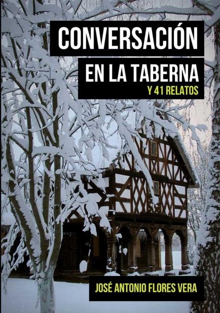 CONVERSACIÓN EN LA TABERNA Y 41 RELATOS por JOSE ANTONIO FLORES VERA