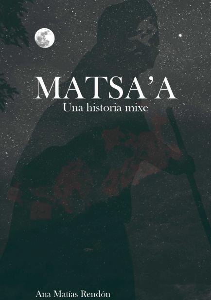 También te puede interesar: Matsa'a. Una historia mixe