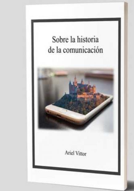 Sobre la historia de la comunicación por Ariel Vittor.