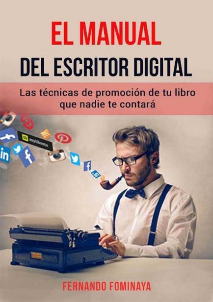 El manual del escritor digital: Las técnicas de promoción de tu libro que nadie te contará por Fernando Fominaya