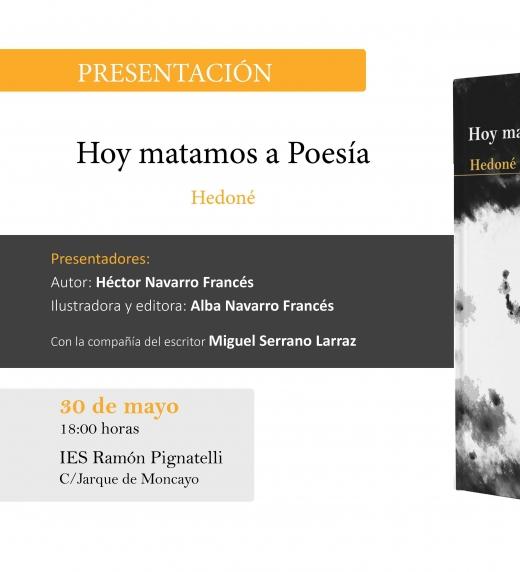 Cartel del primer acto de presentación del libro Hoy matamos a Poesía, con Hedoné, Alba Navarro Francés y Miguel Serrano Larraz.