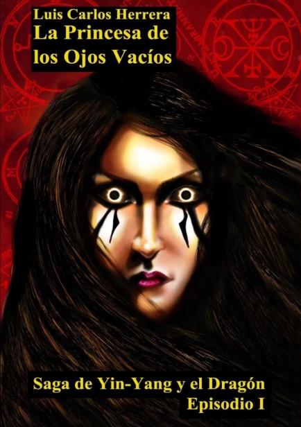 La Princesa de los Ojos Vacios. Saga Yin-Yang y el Dragon Episodio I. por Luis Carlos Herrera