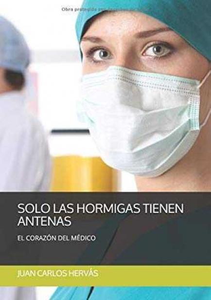 SOLO LAS HORMIGAS TIENEN ANTENAS. EL CORAZÓN DEL MÉDICO por Juan Carlos Hervás