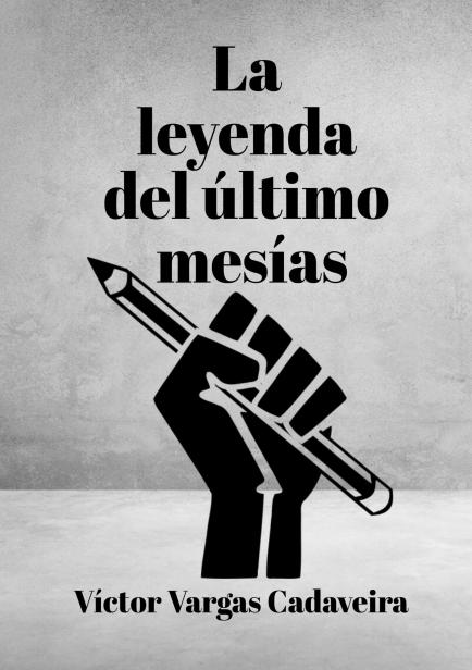 La leyenda del último mesías por Víctor Vargas Cadaveira