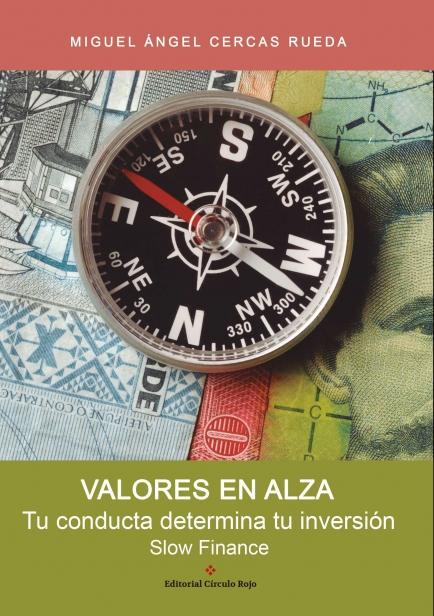 Valores en alza. Tu conducta determina tu inversión. Slow finance por Miguel Ángel Cercas Rueda