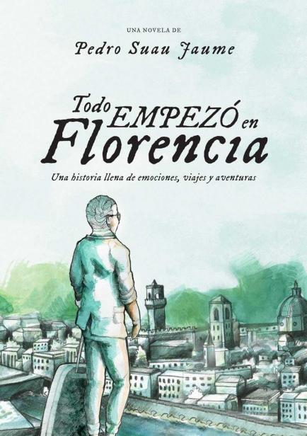 Todo  Empezó  en  Florencia :  Una  historia  llena  de  emociones, viajes  y  aventuras ( Vol.1) por Pedro  Suau  Jaume