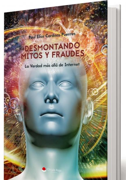 Desmontando Mitos y Fraudes - La Verdad más allá de Internet por Paul Cardozo