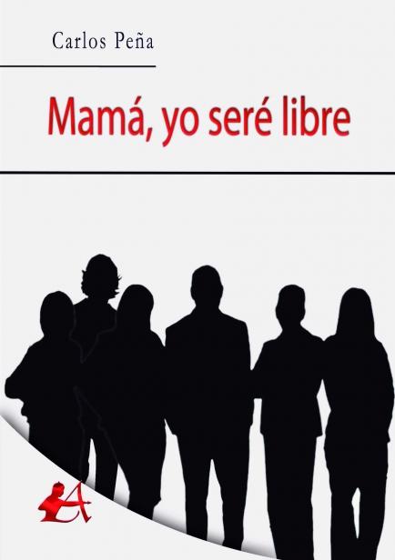 Mamá, yo seré libre por Carlos Peña Vidal